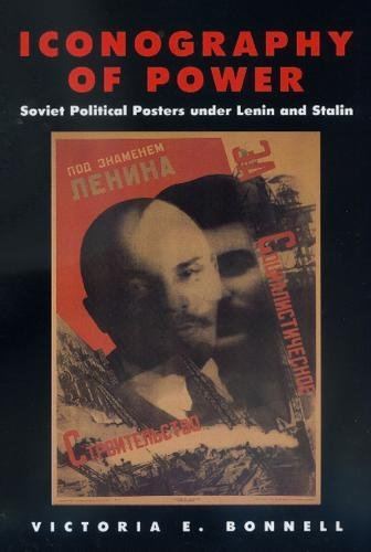 Iconography of Power: Soviet Political Posters under Lenin and Stalin (Studies on the History of Society and Culture)