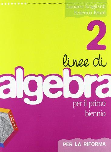 Linee di algebra. Corso di algebra. Per la riforma. Per il biennio del Liceo scientifico. Con espansione online: 2