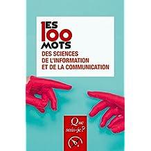 Les 100 mots des sciences de l'information et de la communication: « Que sais-je ? » n° 4071