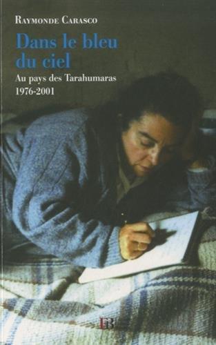 Dans le bleu du ciel : Au pays des Tarahumaras (1976-2001)