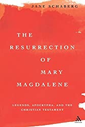 The Resurrection of Mary Magdalene: Legends, Apocrypha, and the Christian Testament by Jane Schaberg (2004-08-31)