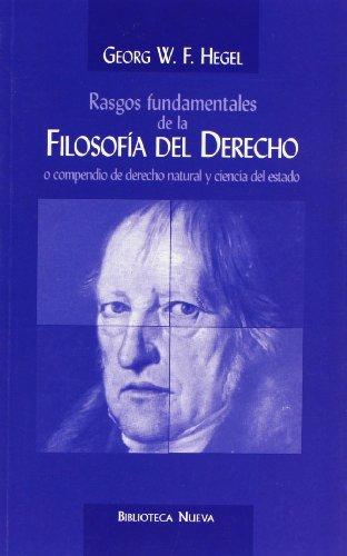 Rasgos Fundamentales de La Filosofia del Derecho O Compendio de Derecho Natural por Georg Wilhelm Friedri Hegel