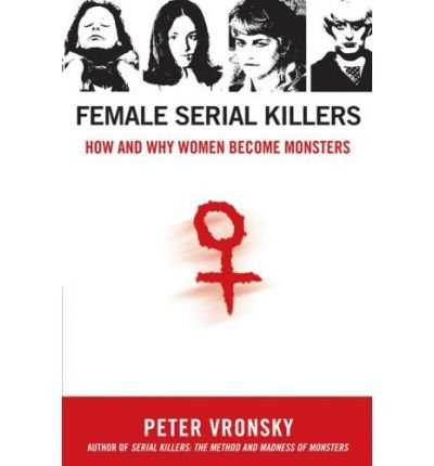 (FEMALE SERIAL KILLERS: HOW AND WHY WOMEN BECOME MONSTERS) BY Vronsky, Peter(Author)Paperback on (08 , 2007)