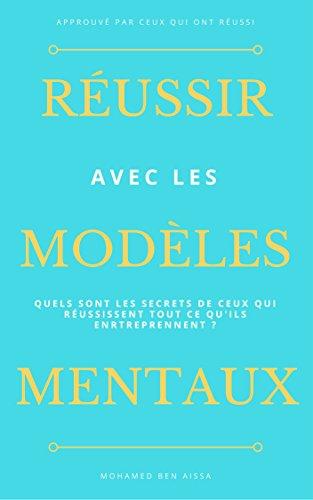 Couverture du livre Réussir avec les modèles mentaux: Les secrets de ceux qui réussissent tout ce qu'ils entreprennent