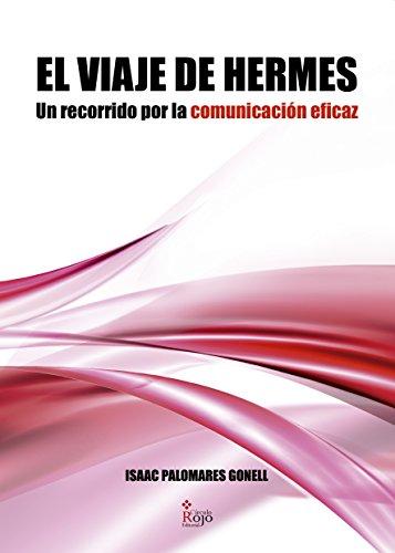 El viaje de Hermes: Un recorrido por la comunicación eficaz por Isaac Palomares Gonell
