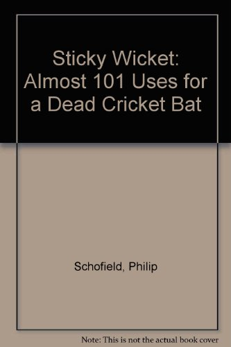 Sticky Wicket: Almost 101 Uses for a Dead Cricket Bat por Philip Schofield