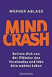 Mindcrash: Befreie dich von der Diktatur des Verstandes und lebe dein wahres Leben