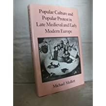 Popular Culture and Popular Protest in Late Mediaeval and Early Modern Europe