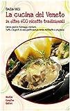Scarica Libro La cucina del Veneto in oltre 600 ricette tradizionali Ediz illustrata (PDF,EPUB,MOBI) Online Italiano Gratis