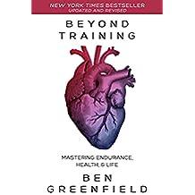 Beyond Training: Mastering Endurance, Health & Life (English Edition)