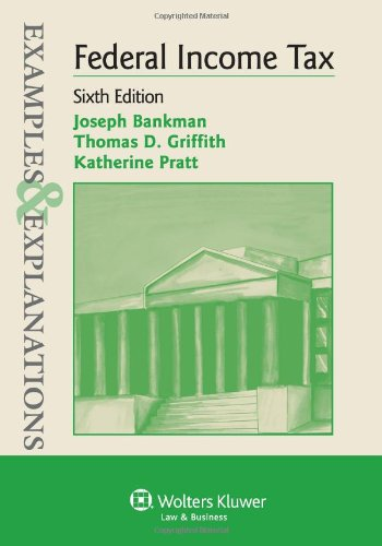 Examples & Explanations: Federal Income Tax, Sixth Edition