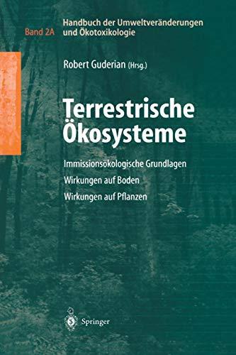 Handbuch der Umweltveränderungen und Ökotoxikologie: Band 2A: Terrestrische Ökosysteme Immissionsökologische Grundlagen Wirkungen auf Boden Wirkungen auf Pflanzen