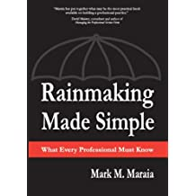 Rainmaking Made Simple: What Every Professional Must Know (English Edition)