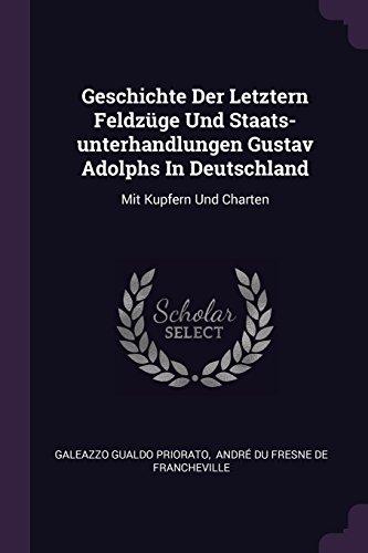Geschichte Der Letztern Feldzüge Und Staats-Unterhandlungen Gustav Adolphs in Deutschland: Mit Kupfern Und Charten