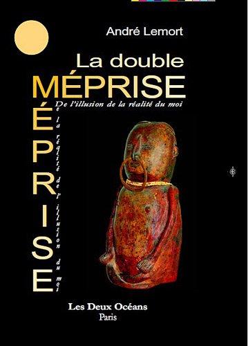La double méprise : De l'illusion de la réalité du moi par André Lemort