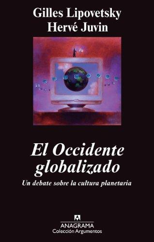 El occidente globalizado: Un debate sobre la cultura planetaria (Argumentos) por Gilles Lipovetsky