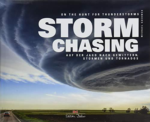 Stormchasing: Auf der Jagd nach Gewittern, Stürmen und Tornados. On The Hunt For Thunderstorms