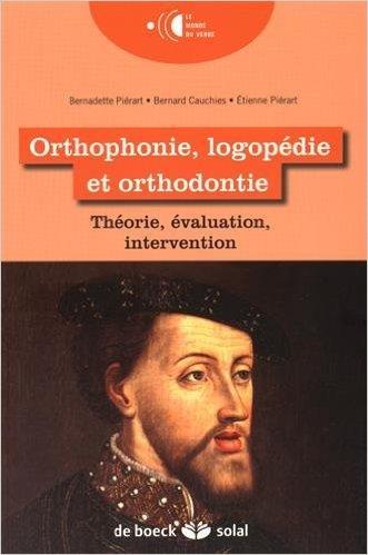 Orthophonie, logopédie et orthodontie : Théorie, évaluation, intervention de Bernadette Piérart ,Bernard Cauchies ,Etienne Pierart ( 17 avril 2015 )