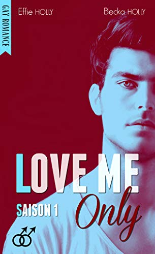 LOVE ME Only: Saison 1 (GAY Romance)