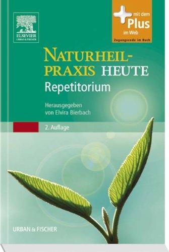 Naturheilpraxis Heute Repetitorium: herausgegeben von Elvira Bierbach - mit Zugang zum Elsevier-Portal