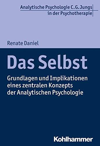 Das Selbst: Grundlagen und Implikationen eines zentralen Konzepts der Analytischen Psychologie (Analytische Psychologie C. G. Jungs in der Psychotherapie)