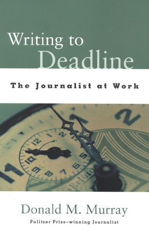 Writing to Deadline: The Journalist at Work by Donald Murray (2000-04-20)