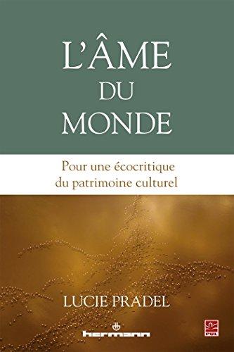L'âme Du Monde: Pour Une écocritique Du Patrimoine Culturel