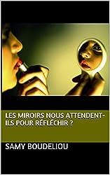 Les Miroirs nous attendent-ils pour Réfléchir ?