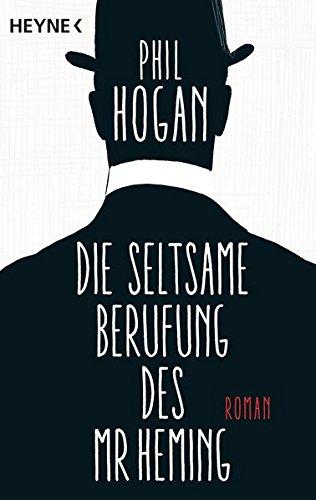 Die seltsame Berufung des Mr Heming: Roman