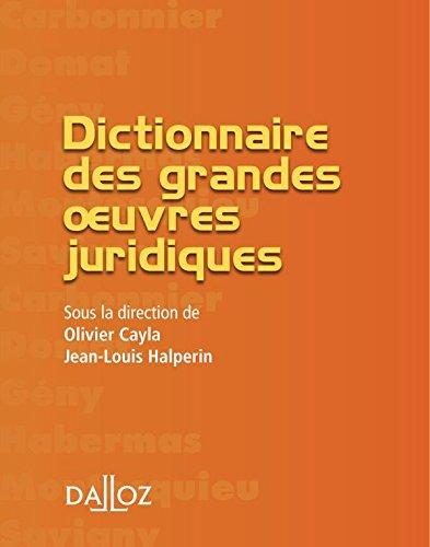 Dictionnaire des grandes oeuvres juridiques: Petits dictionnaires Dalloz par Olivier Cayla