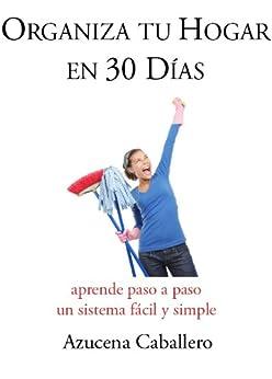 Organiza tu Hogar en 30 Días (Spanish Edition) von [Bernal, Azucena Caballero]