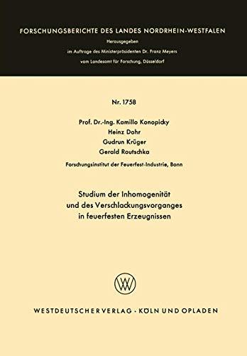 Studium der Inhomogenität und des Verschlackungsvorganges in feuerfesten Erzeugnissen (Forschungsberichte des Landes Nordrhein-Westfalen)