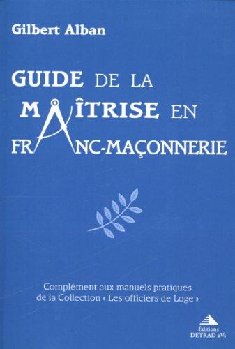Guide de la maîtrise en franc-maçonnerie par Gilbert Alban
