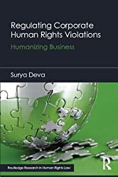 Regulating Corporate Human Rights Violations: Humanizing Business (Routledge Research in Human Rights Law)
