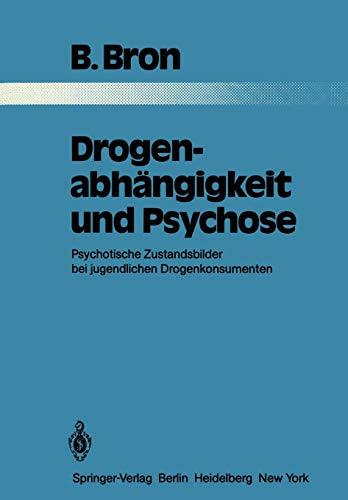 Drogenabhängigkeit und Psychose: Psychotische Zustandsbilder bei jugendlichen Drogenkonsumenten (Monographien aus dem Gesamtgebiete der Psychiatrie, Band 32)