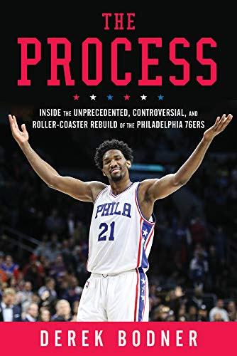 The Process: Inside the Unprecedented, Controversial, and Roller-Coaster Rebuild of the Philadelphia 76ers