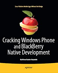 Cracking Windows Phone and BlackBerry Native Development: Cross-Platform Mobile Apps Without the Kludge