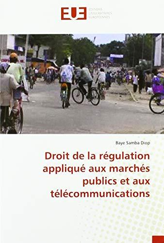 Droit de la régulation appliqué aux marchés publics et aux télécommunications par  Baye Samba Diop