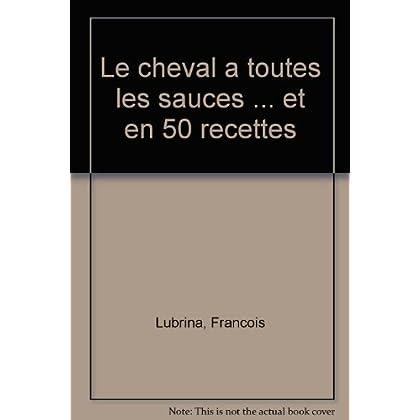 Le cheval a toutes les sauces ... et en 50 recettes (French Edition)