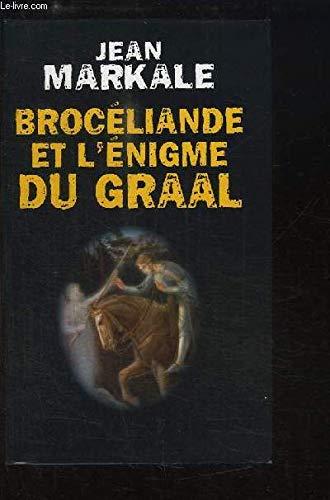 Brocéliande et l'énigme du Graal par MARKALE Jean