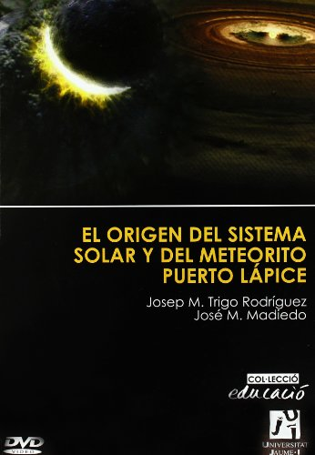 El origen del sistema solar y del meteorito de Puerto Lápice por José Madiedo Gil, Josep M. Trigo i Rodríguez
