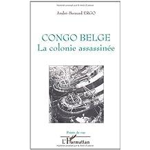 Congo belge : La colonie assassinée