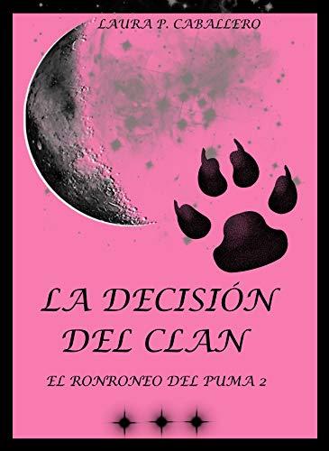 El ronroneo del puma 2, La decisión del clan. por Laura Pérez Caballero