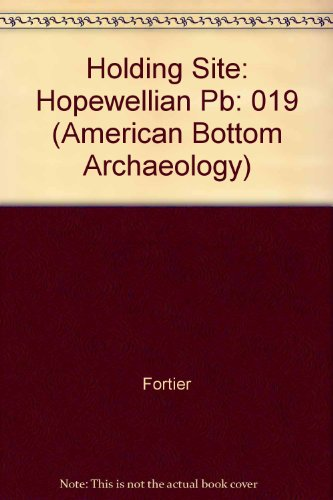 the-holding-site-a-hopewell-community-in-the-american-bottom-book-and-disk-american-bottom-archaeolo