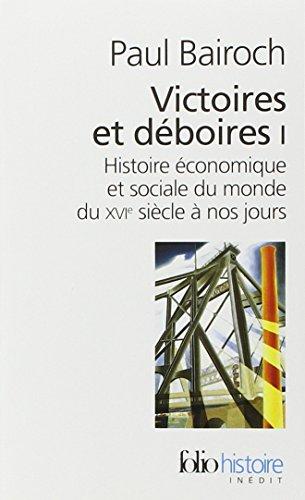 Victoires et dboires (Tome 1): Histoire conomique et sociale du monde du XVI sicle  nos jours