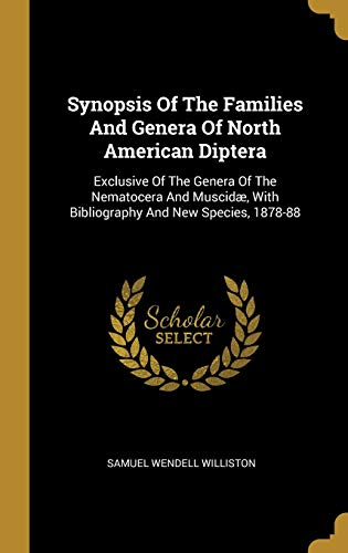 Synopsis Of The Families And Genera Of North American Diptera: Exclusive Of The Genera Of The Nematocera And Muscidæ, With Bibliography And New Species, 1878-88