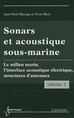 Sonars et accoustiques sous-marines, pack en 2 volumes : Volume 1 : Le milieu marin, l'interface acoustique électrique, structures d'antennes ; Volume 2 : la chaîne de traitement du sonar actif