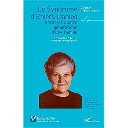 Le Syndrome d'Ehlers-Danlos à travers quatre générations d'une famille: 'La Dame en bleu' Témoignage autobiographique (Récits de vie)