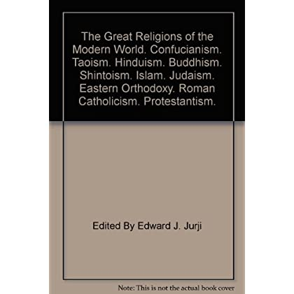The Great Religions of the Modern World. Confucianism. Taoism. Hinduism. Buddhism. Shintoism. Islam. Judaism. Eastern Orthodoxy. Roman Catholicism. Protestantism.