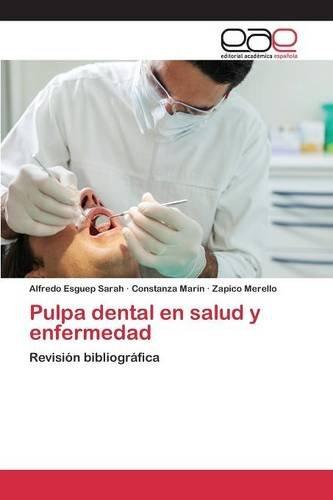 Pulpa dental en salud y enfermedad por Esguep Sarah Alfredo